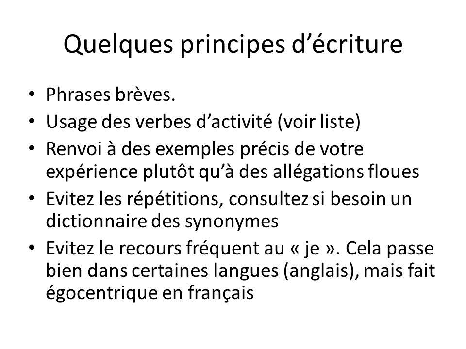 Quelques principes décriture Phrases brèves. Usage des verbes dactivité (voir liste) Renvoi à des exemples précis de votre expérience plutôt quà des a