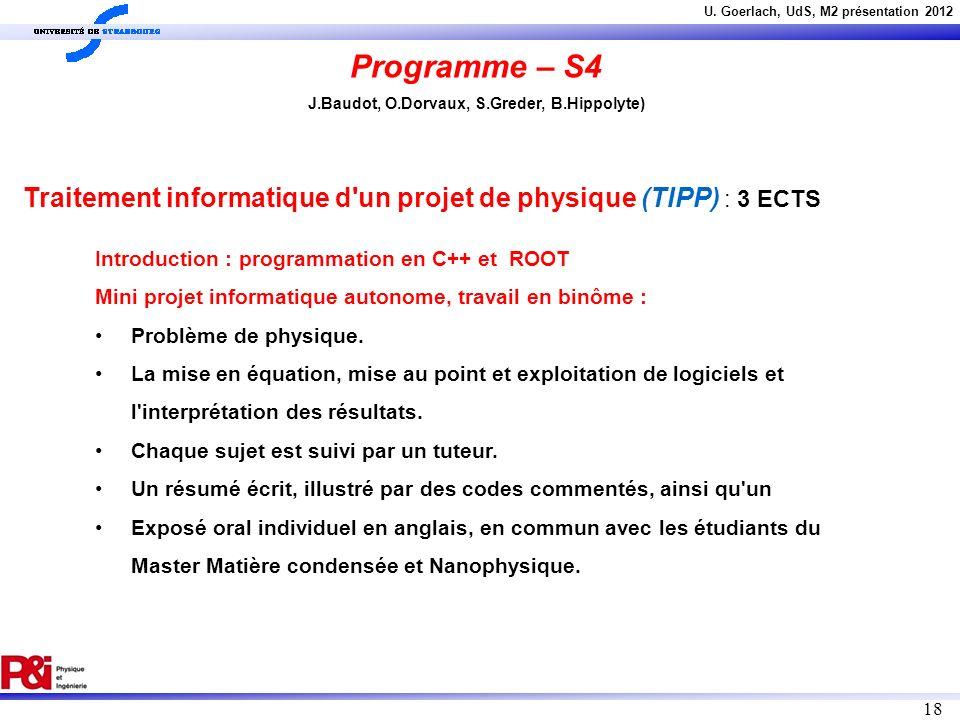 U. Goerlach, UdS, M2 présentation 2012 18 Traitement informatique d'un projet de physique (TIPP) : 3 ECTS Programme – S4 J.Baudot, O.Dorvaux, S.Greder