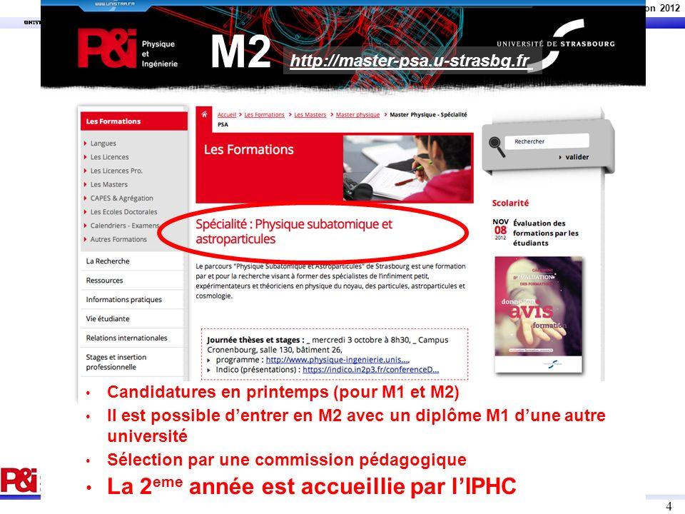 U. Goerlach, UdS, M2 présentation 2012 4 M2 http://master-psa.u-strasbg.fr Candidatures en printemps (pour M1 et M2) Il est possible dentrer en M2 ave