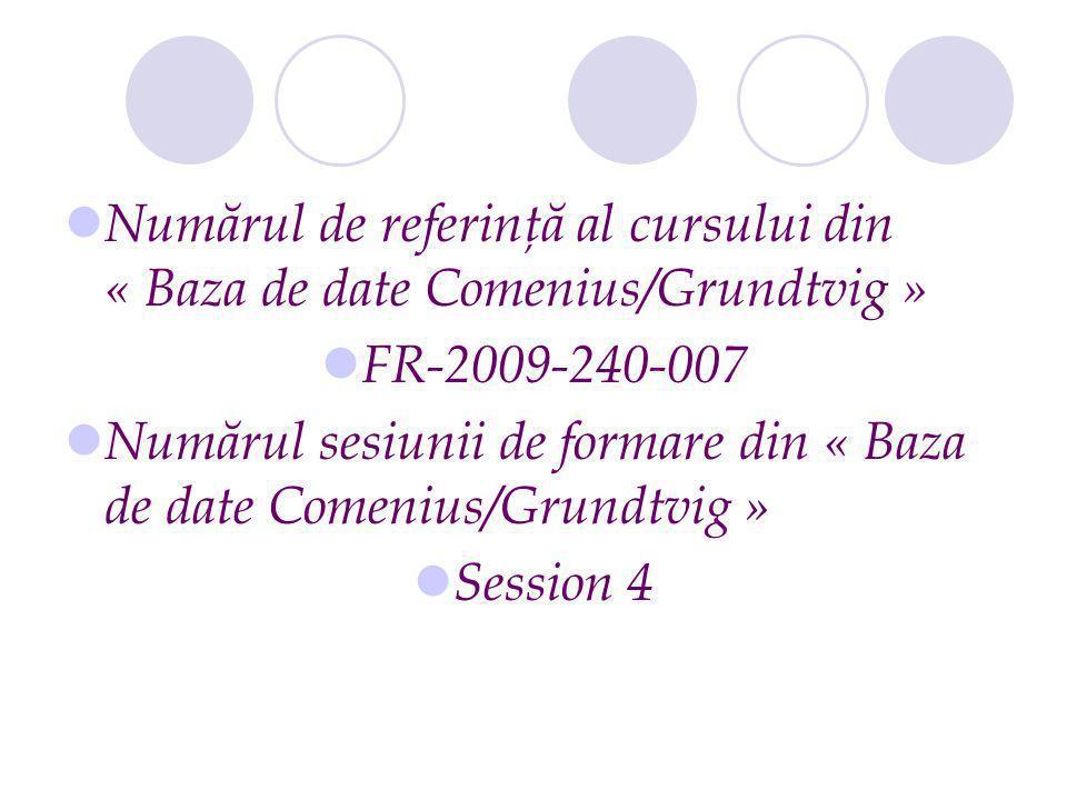Numărul de referinţă al cursului din « Baza de date Comenius/Grundtvig » FR-2009-240-007 Numărul sesiunii de formare din « Baza de date Comenius/Grundtvig » Session 4
