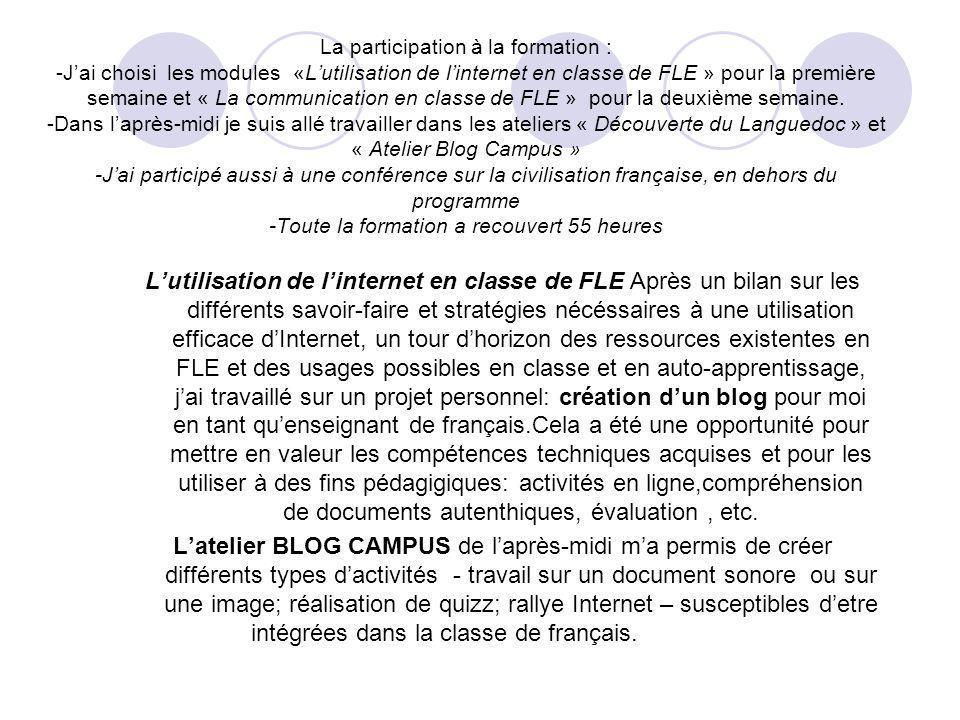 La participation à la formation : -Jai choisi les modules «Lutilisation de linternet en classe de FLE » pour la première semaine et « La communication en classe de FLE » pour la deuxième semaine.