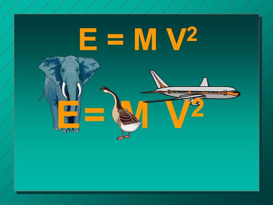 M E = V 2 V2V2 E = =E