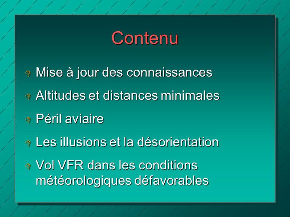 Contenu D Mise à jour des connaissances D Altitudes et distances minimales D Péril aviaire D Les illusions et la désorientation D Vol VFR dans les con