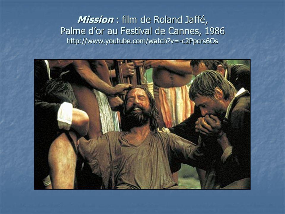 Mission : film de Roland Jaffé, Palme dor au Festival de Cannes, 1986 http://www.youtube.com/watch?v=-c2Ppcrs6Os