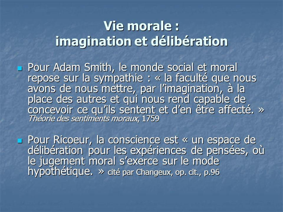 Vie morale : imagination et délibération Pour Adam Smith, le monde social et moral repose sur la sympathie : « la faculté que nous avons de nous mettr