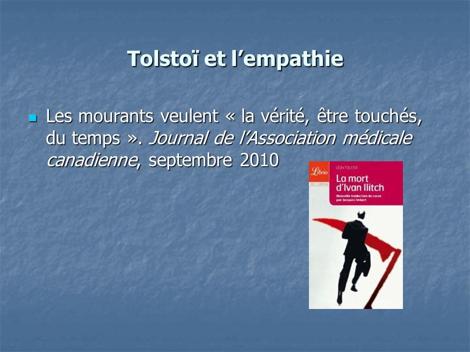 Tolstoï et lempathie Les mourants veulent « la vérité, être touchés, du temps ». Journal de lAssociation médicale canadienne, septembre 2010 Les moura