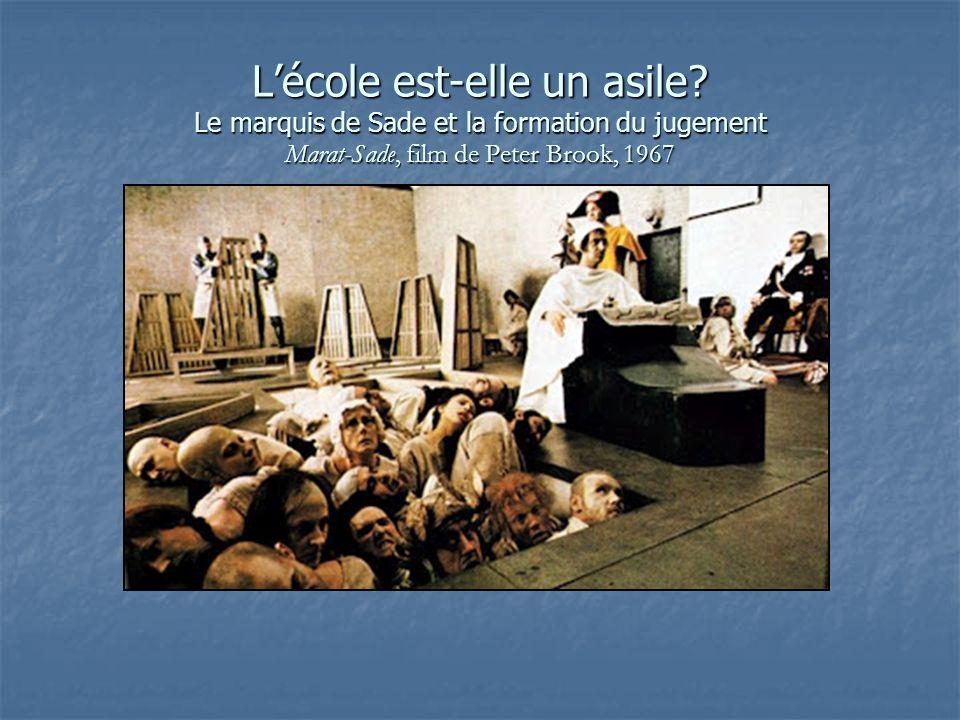 Lécole est-elle un asile? Le marquis de Sade et la formation du jugement Marat-Sade, film de Peter Brook, 1967