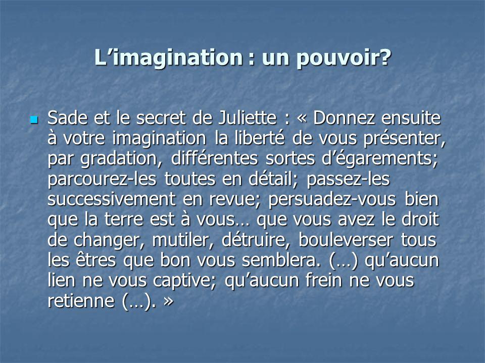 Limagination : un pouvoir? Sade et le secret de Juliette : « Donnez ensuite à votre imagination la liberté de vous présenter, par gradation, différent