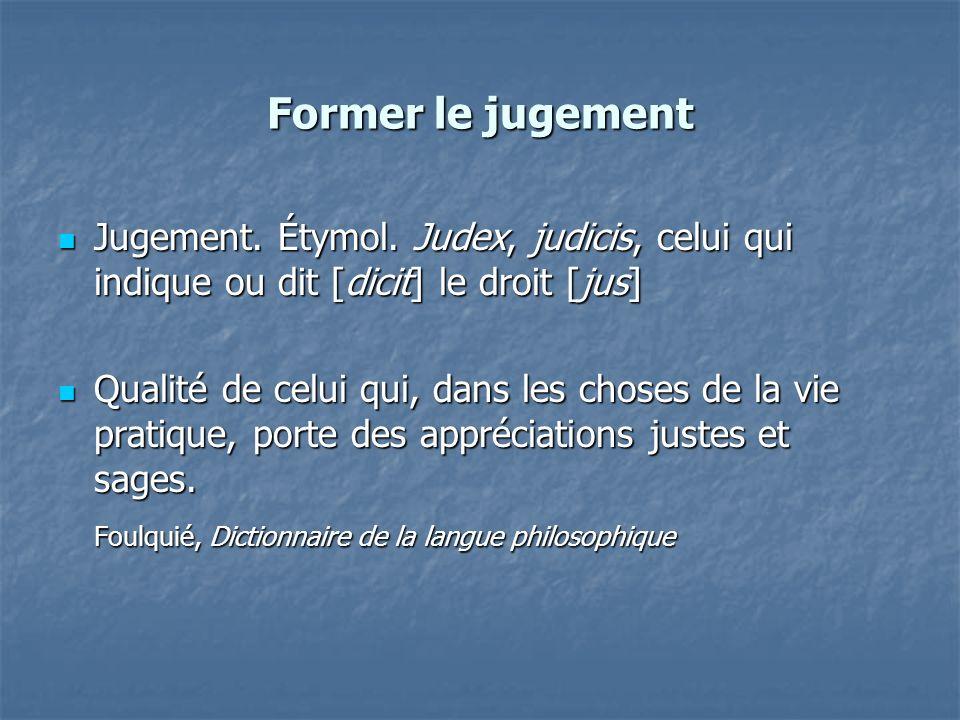 Former le jugement Jugement. Étymol. Judex, judicis, celui qui indique ou dit [dicit] le droit [jus] Jugement. Étymol. Judex, judicis, celui qui indiq