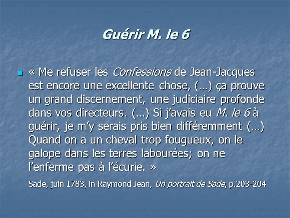 Guérir M. le 6 « Me refuser les Confessions de Jean-Jacques est encore une excellente chose, (…) ça prouve un grand discernement, une judiciaire profo