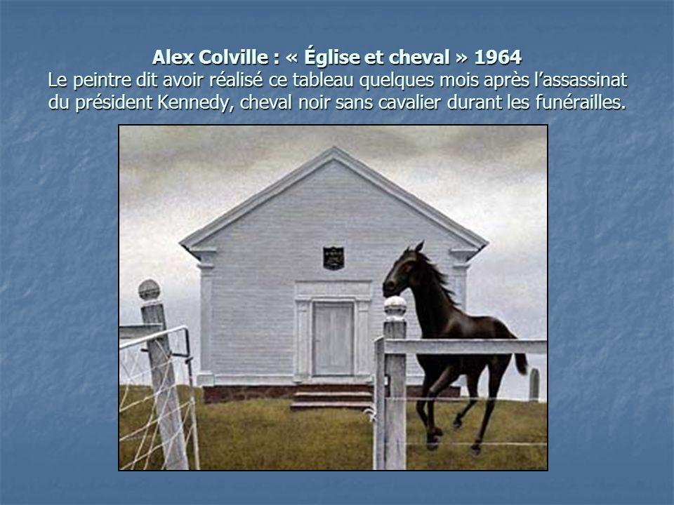 Alex Colville : « Église et cheval » 1964 Le peintre dit avoir réalisé ce tableau quelques mois après lassassinat du président Kennedy, cheval noir sa