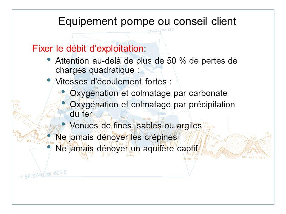 Equipement pompe ou conseil client Fixer le débit dexploitation: Attention au-delà de plus de 50 % de pertes de charges quadratique : Vitesses découle