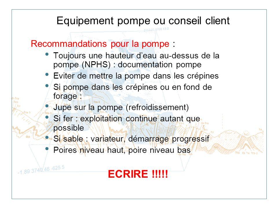 Equipement pompe ou conseil client Recommandations pour la pompe : Toujours une hauteur deau au-dessus de la pompe (NPHS) : documentation pompe Eviter