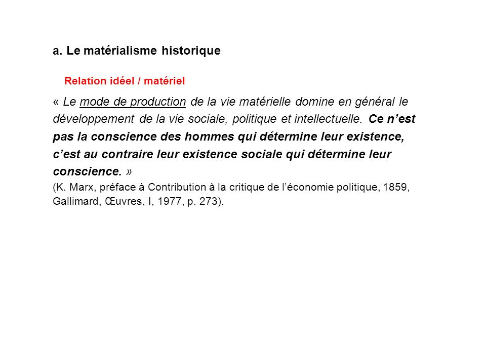 a. Le matérialisme historique « Le mode de production de la vie matérielle domine en général le développement de la vie sociale, politique et intellec