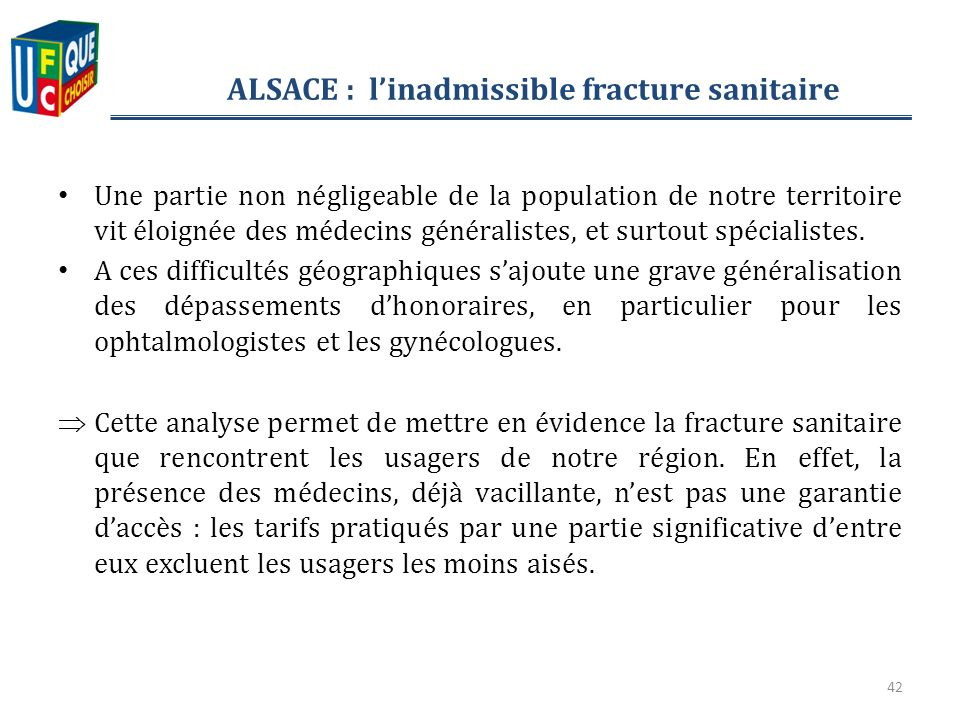 ALSACE : linadmissible fracture sanitaire Une partie non négligeable de la population de notre territoire vit éloignée des médecins généralistes, et surtout spécialistes.