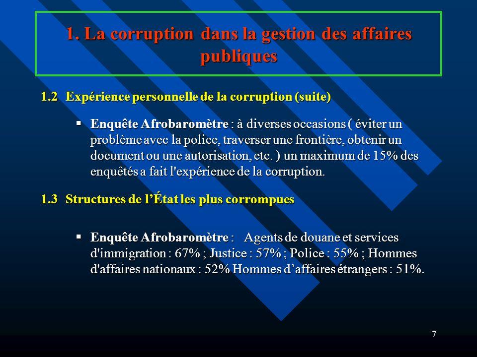 6 1. La corruption dans la gestion des affaires publiques 1.1Perception de lampleur de la corruption (suite) Enquête CEA : les ménages pensent que la