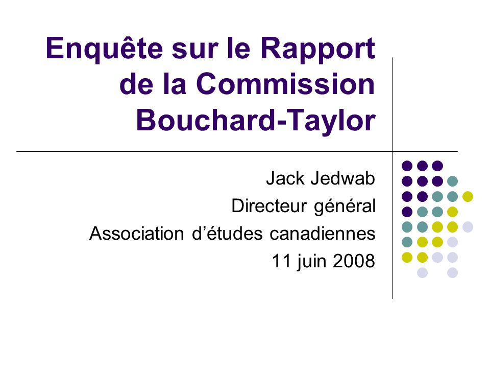 Enquête sur le Rapport de la Commission Bouchard-Taylor Jack Jedwab Directeur général Association détudes canadiennes 11 juin 2008