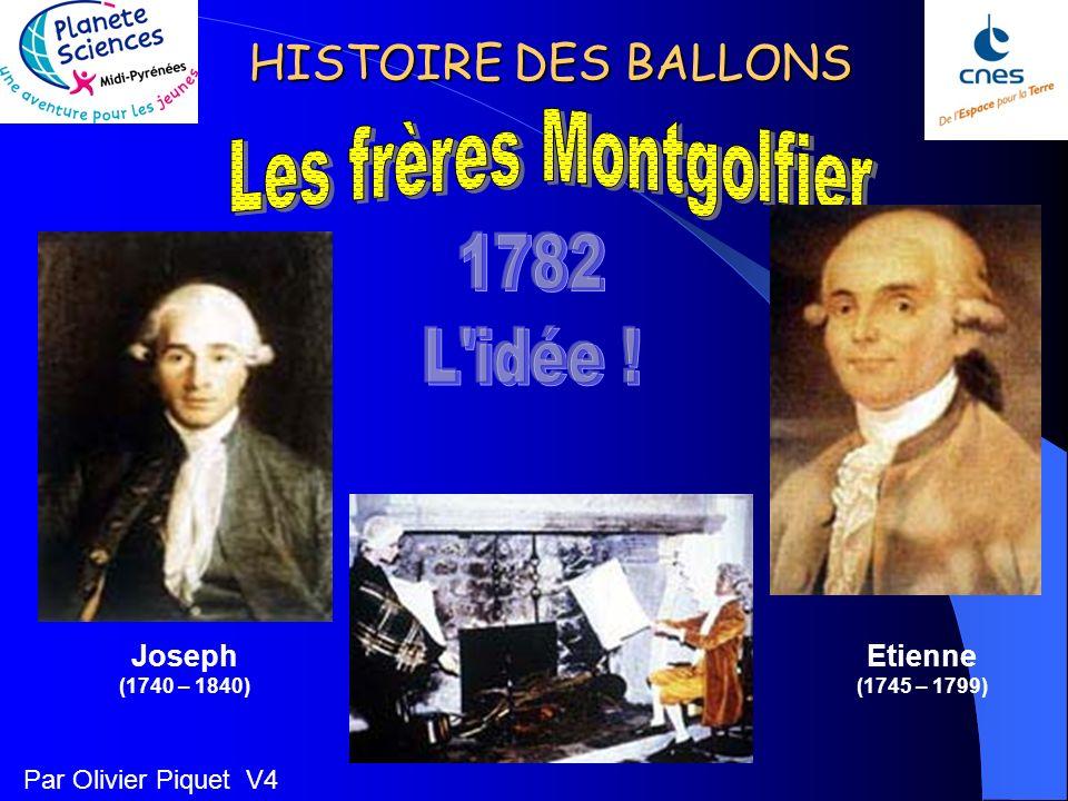 HISTOIRE DES BALLONS Etienne (1745 – 1799) Joseph (1740 – 1840) Par Olivier Piquet V4