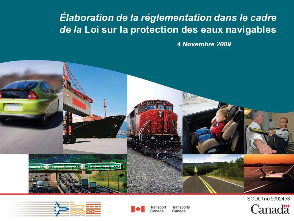 SGDDI n o 5392458 2 Objectifs Donner un aperçu des activités délaboration de la réglementation en vertu de la Loi sur la protection des eaux navigables modifiée.