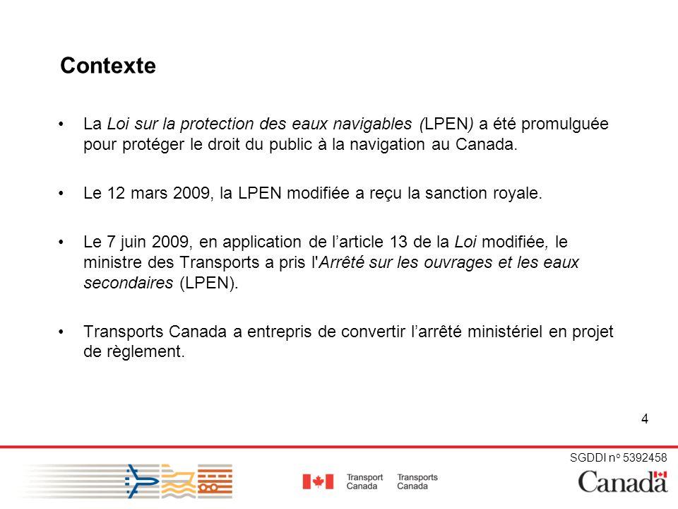 SGDDI n o 5392458 4 Contexte La Loi sur la protection des eaux navigables (LPEN) a été promulguée pour protéger le droit du public à la navigation au Canada.
