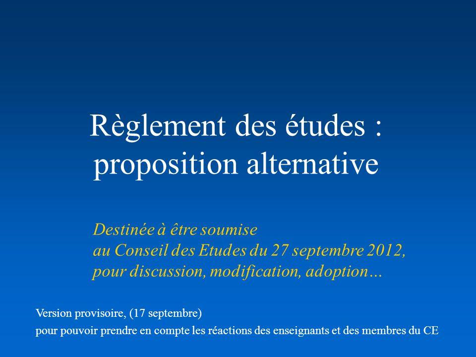 Règlement des études : proposition alternative Destinée à être soumise au Conseil des Etudes du 27 septembre 2012, pour discussion, modification, adop