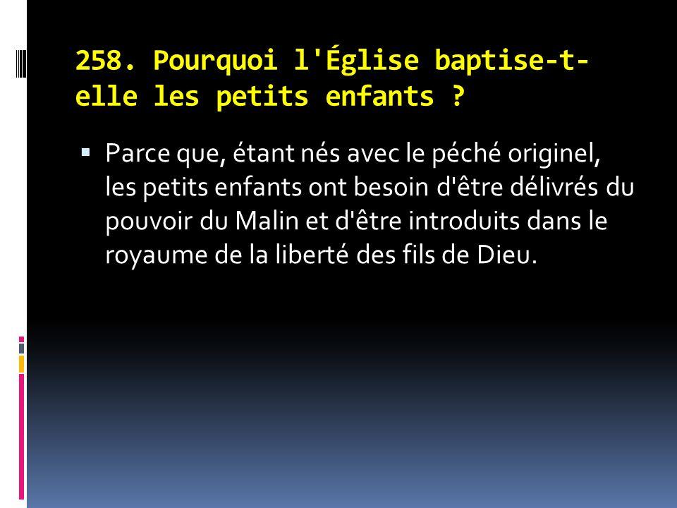 258.Pourquoi l Église baptise-t- elle les petits enfants .