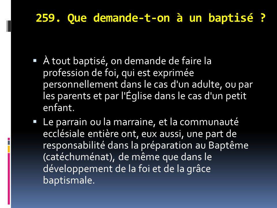 259.Que demande-t-on à un baptisé .