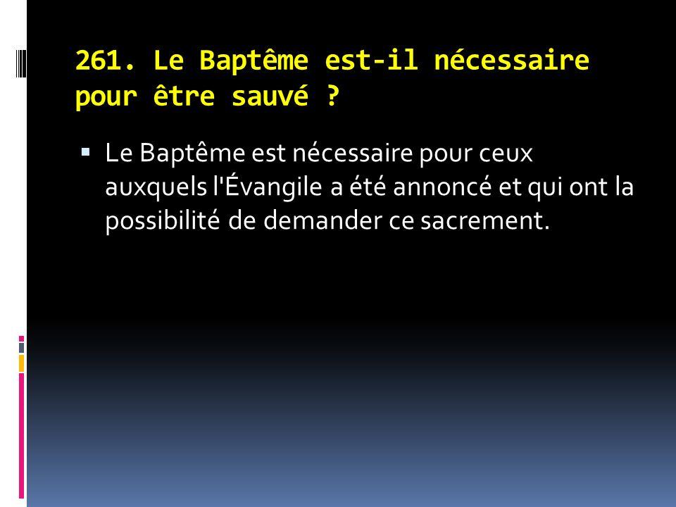 261.Le Baptême est-il nécessaire pour être sauvé .