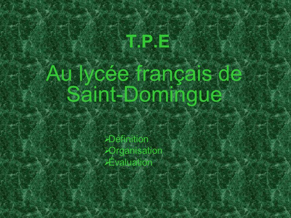 T.P.E Au lycée français de Saint-Domingue Définition Organisation Évaluation