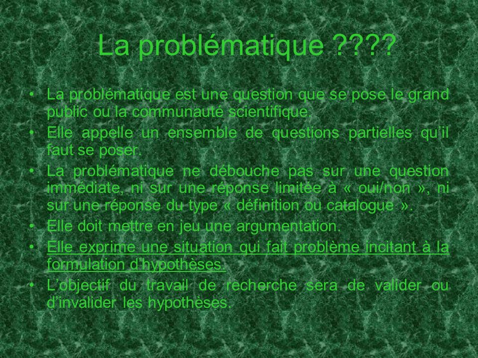 La problématique ???? La problématique est une question que se pose le grand public ou la communauté scientifique. Elle appelle un ensemble de questio