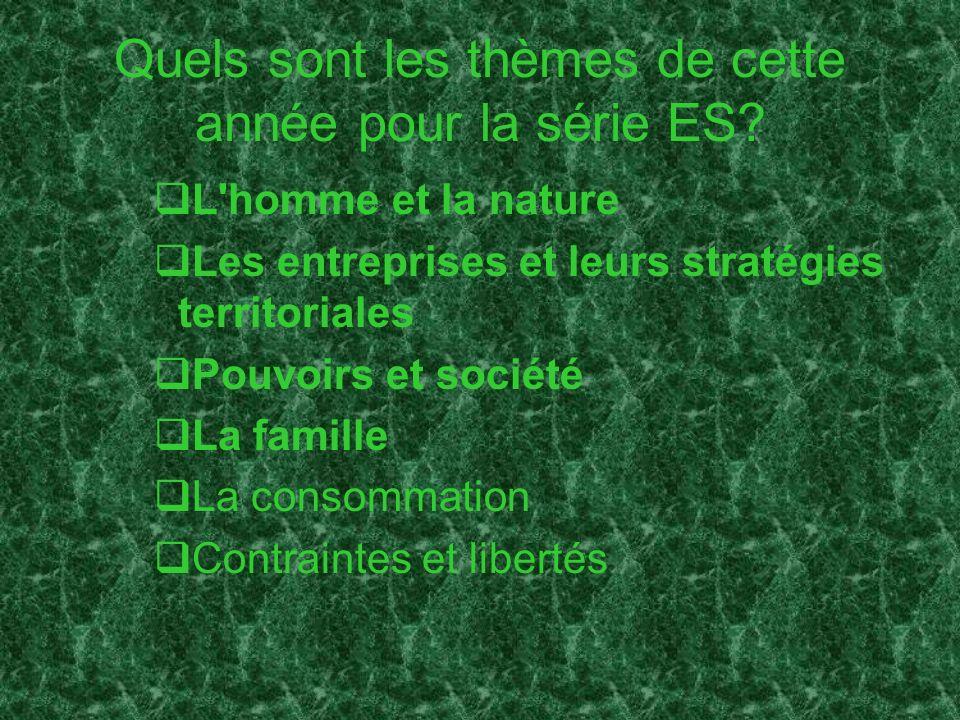 Quels sont les thèmes de cette année pour la série ES? L'homme et la nature Les entreprises et leurs stratégies territoriales Pouvoirs et société La f