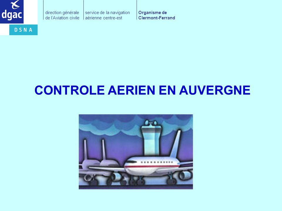 CONTROLE AERIEN EN AUVERGNE direction générale de lAviation civile service de la navigation aérienne centre-est Organisme de Clermont-Ferrand Division de lespace aérien Espaces et services rendus