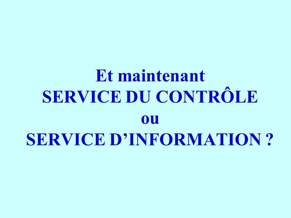 Et maintenant SERVICE DU CONTRÔLE ou SERVICE DINFORMATION ?