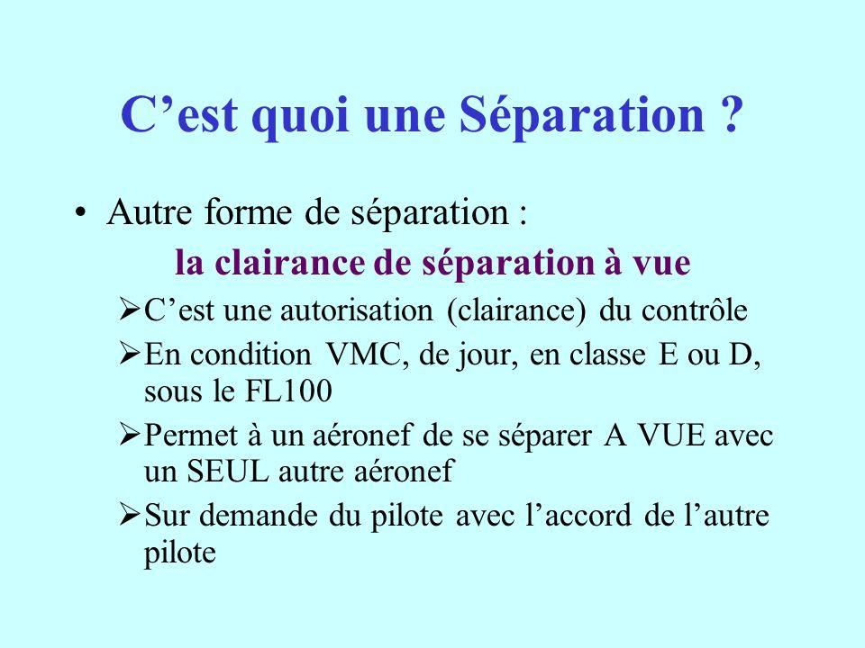 Cest quoi une Séparation ? Autre forme de séparation : la clairance de séparation à vue Cest une autorisation (clairance) du contrôle En condition VMC