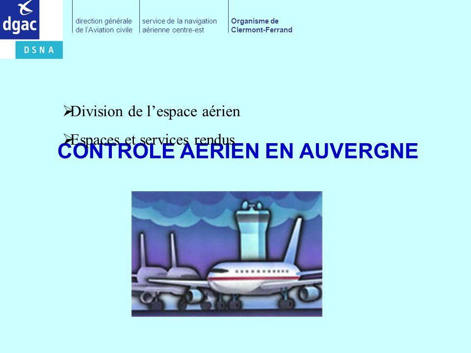 DIVISION DE LESPACE AERIEN EN AUVERGNE direction générale de lAviation civile service de la navigation aérienne centre-est Organisme de Clermont-Ferrand
