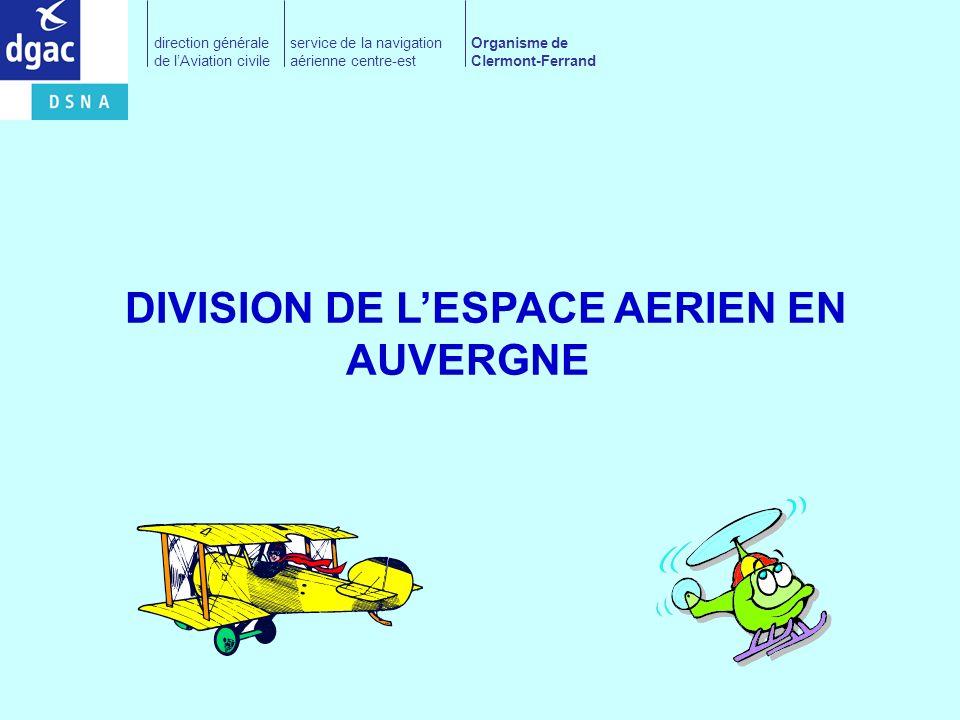DIVISION DE LESPACE AERIEN EN AUVERGNE direction générale de lAviation civile service de la navigation aérienne centre-est Organisme de Clermont-Ferra