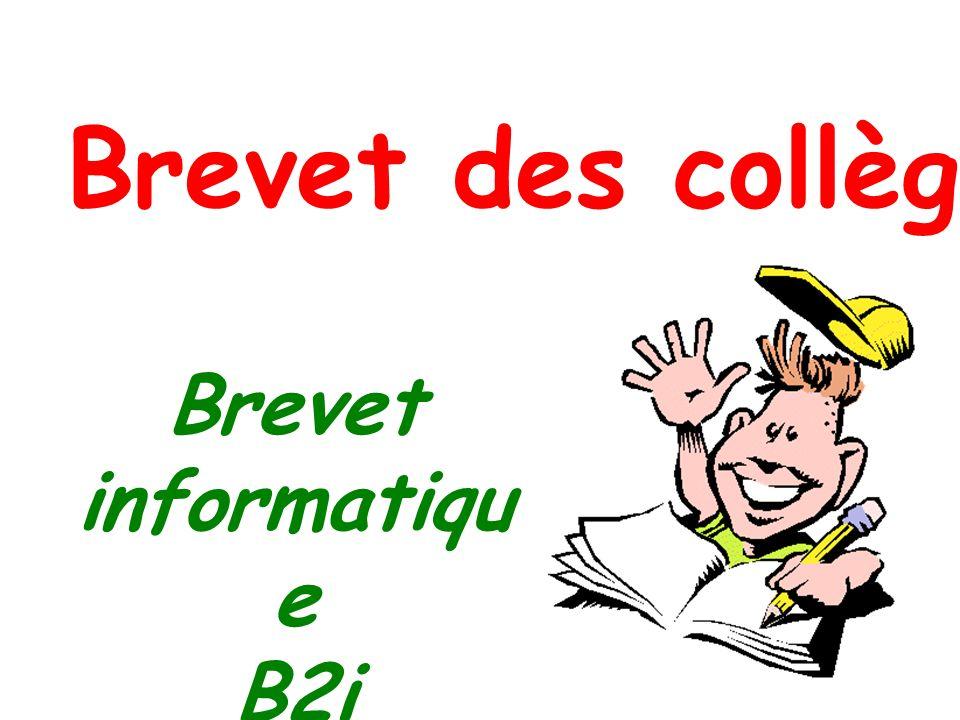 Brevet des collèges Brevet informatiqu e B2i