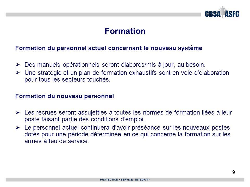 9 Formation Formation du personnel actuel concernant le nouveau système Des manuels opérationnels seront élaborés/mis à jour, au besoin.