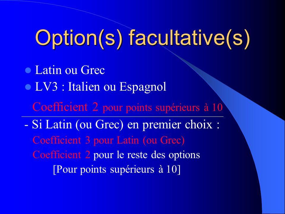 Option(s) facultative(s) Latin ou Grec LV3 : Italien ou Espagnol Coefficient 2 pour points supérieurs à 10 - Si Latin (ou Grec) en premier choix : Coe