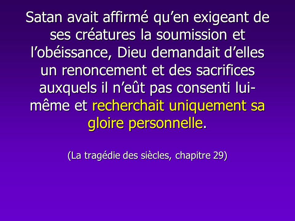 Satan avait affirmé quen exigeant de ses créatures la soumission et lobéissance, Dieu demandait delles un renoncement et des sacrifices auxquels il ne