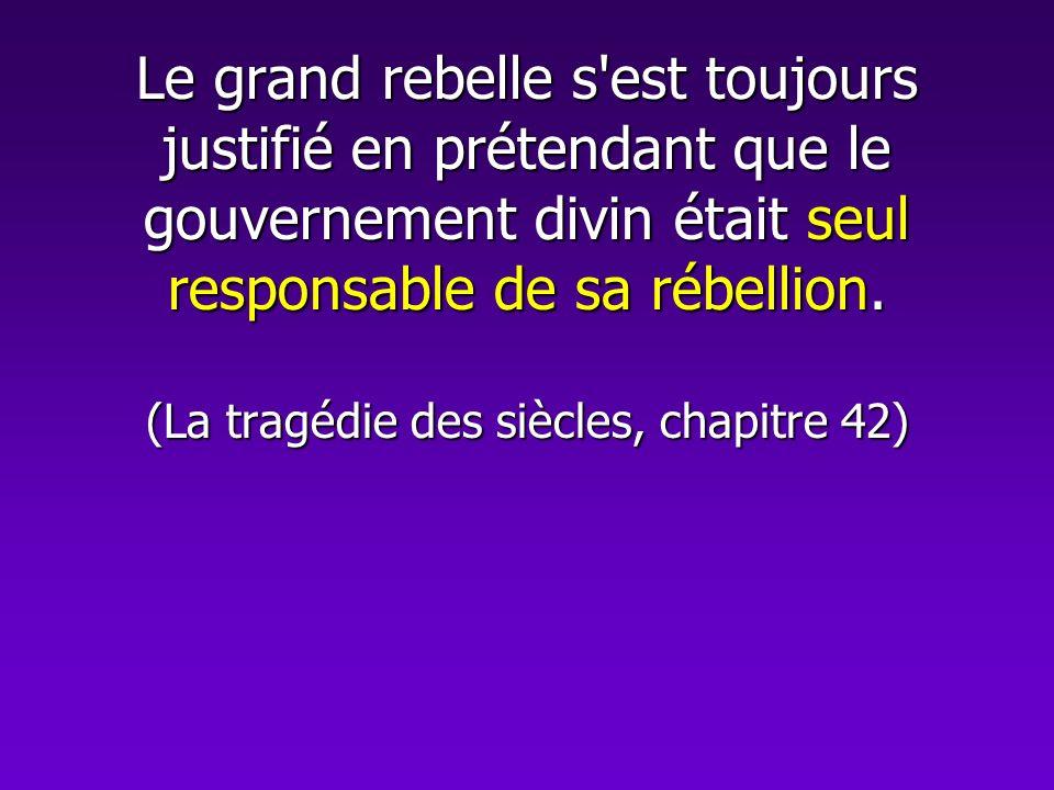 Le grand rebelle s'est toujours justifié en prétendant que le gouvernement divin était seul responsable de sa rébellion. (La tragédie des siècles, cha