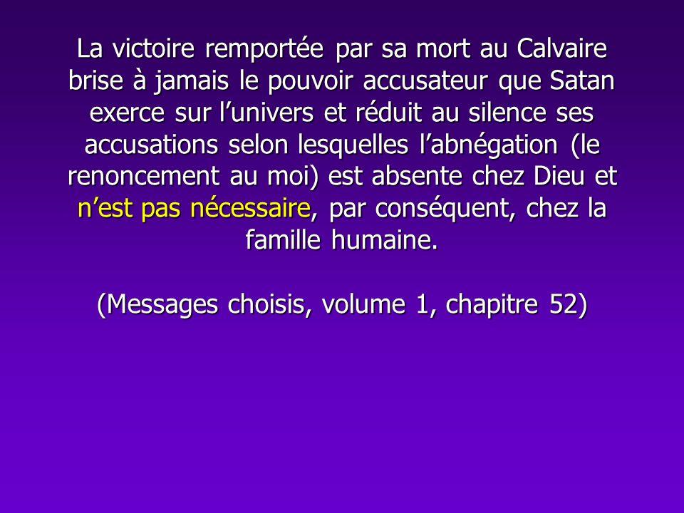 La victoire remportée par sa mort au Calvaire brise à jamais le pouvoir accusateur que Satan exerce sur lunivers et réduit au silence ses accusations
