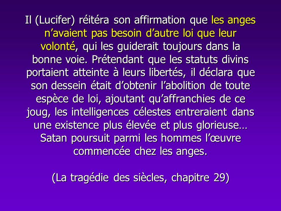Il (Lucifer) réitéra son affirmation que les anges navaient pas besoin dautre loi que leur volonté, qui les guiderait toujours dans la bonne voie. Pré