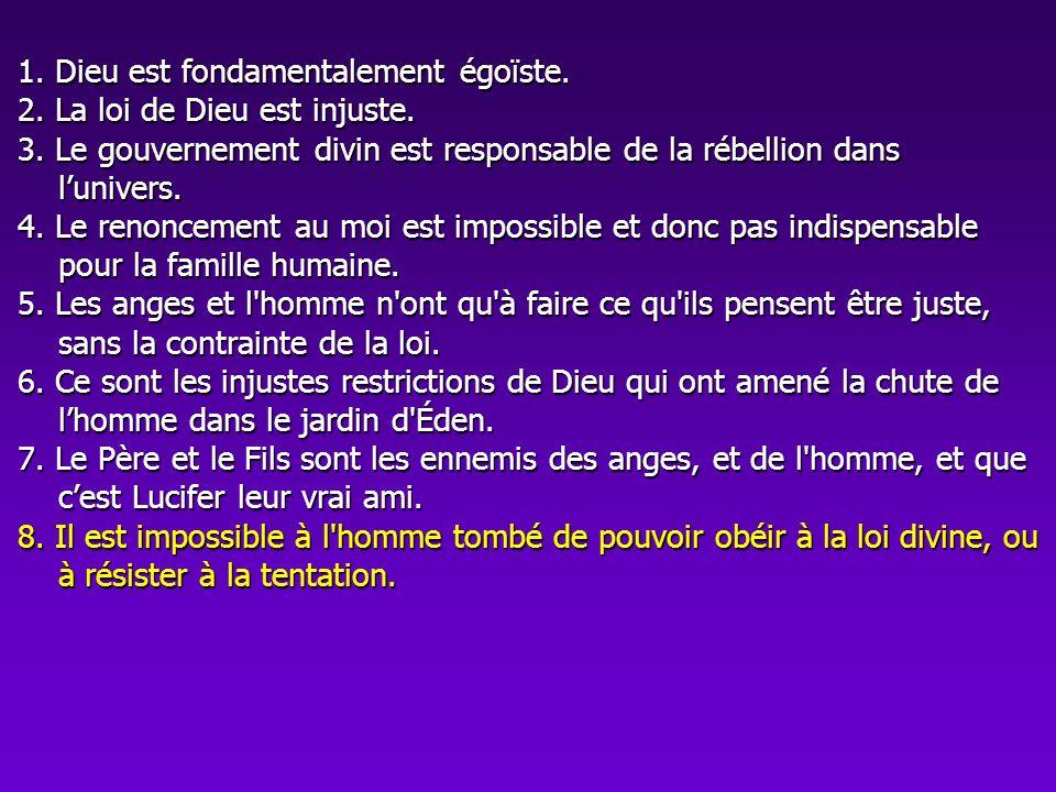 1. Dieu est fondamentalement égoïste. 2. La loi de Dieu est injuste. 3. Le gouvernement divin est responsable de la rébellion dans lunivers. 4. Le ren