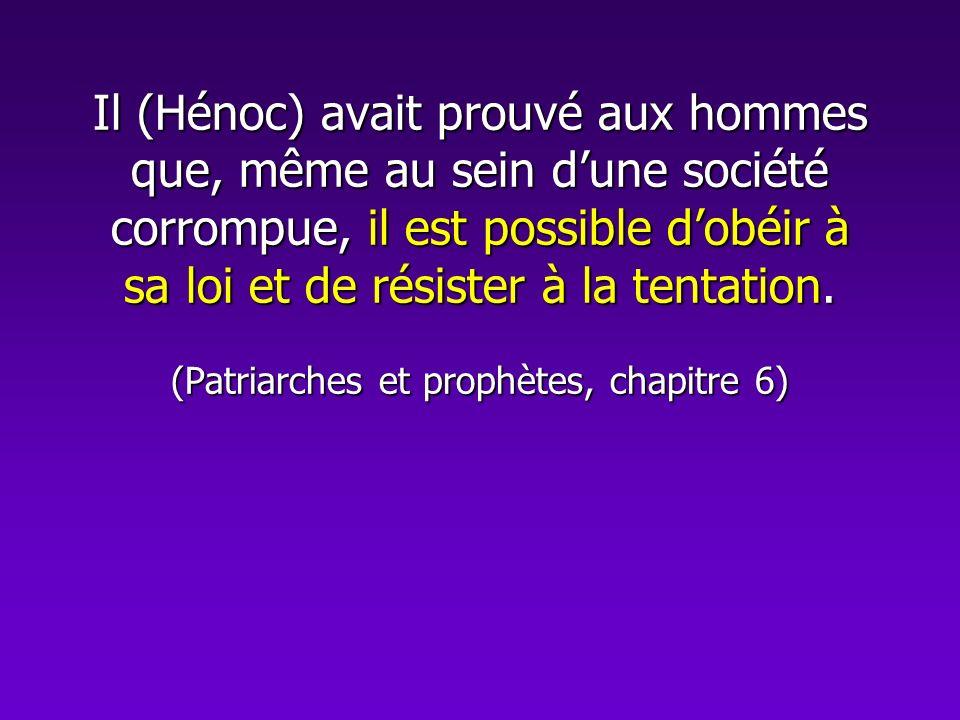 Il (Hénoc) avait prouvé aux hommes que, même au sein dune société corrompue, il est possible dobéir à sa loi et de résister à la tentation. (Patriarch