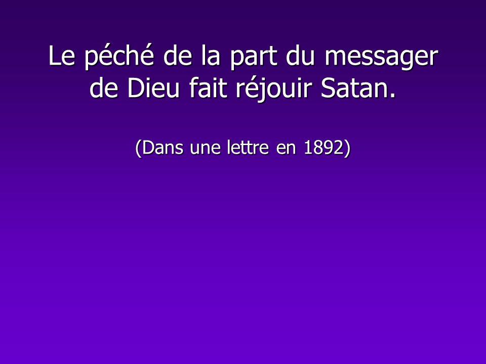 Le péché de la part du messager de Dieu fait réjouir Satan. (Dans une lettre en 1892)