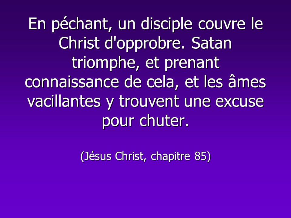 En péchant, un disciple couvre le Christ d'opprobre. Satan triomphe, et prenant connaissance de cela, et les âmes vacillantes y trouvent une excuse po