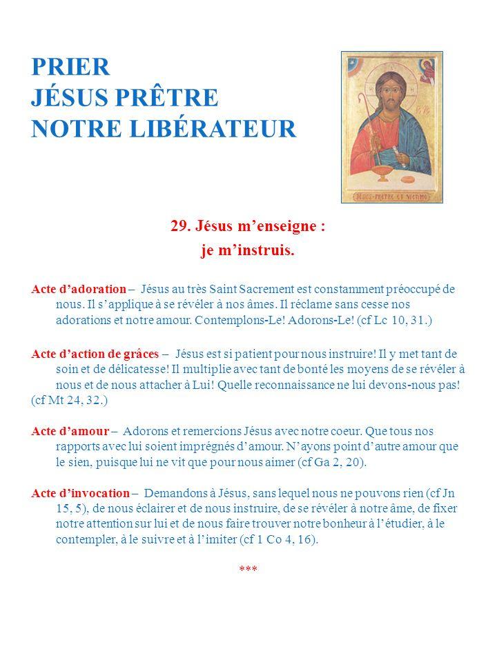 PRIER JÉSUS PRÊTRE NOTRE LIBÉRATEUR 29. Jésus menseigne : je minstruis.
