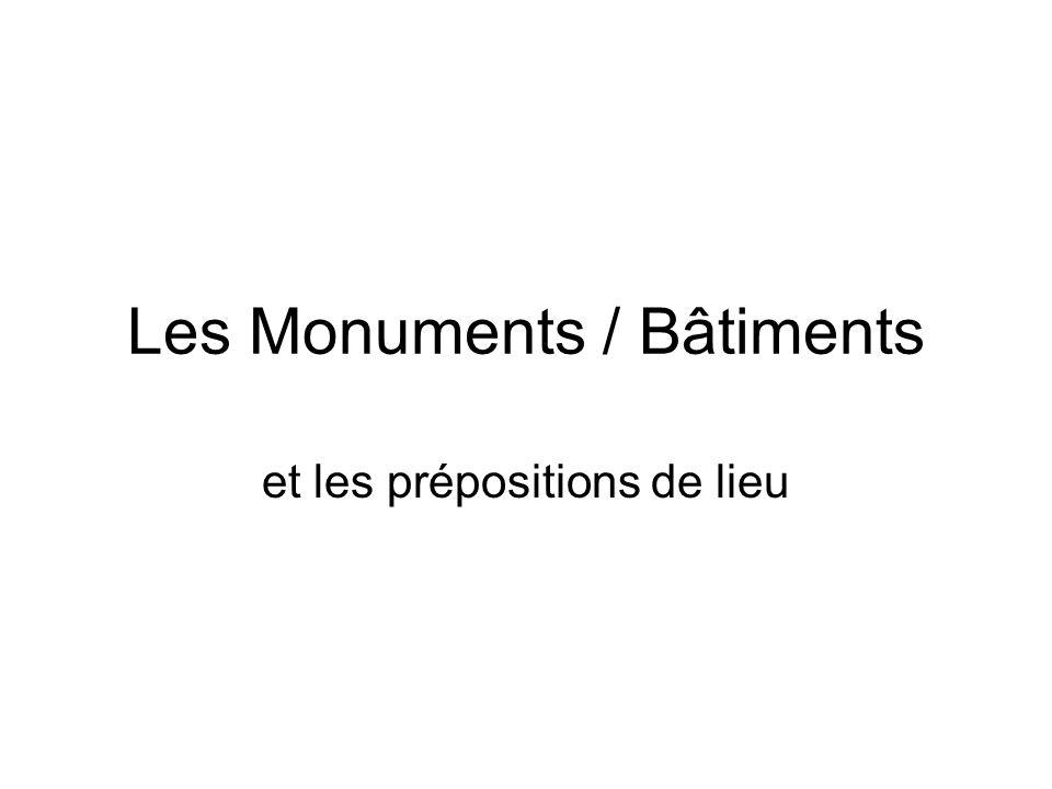 Les Monuments / Bâtiments et les prépositions de lieu