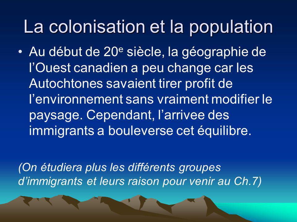 La colonisation et la population Au début de 20 e siècle, la géographie de lOuest canadien a peu change car les Autochtones savaient tirer profit de l